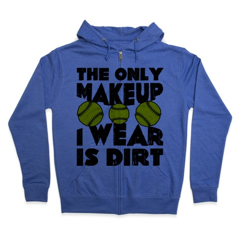 The Only Makeup I Wear Is Dirt Zip Hoodie