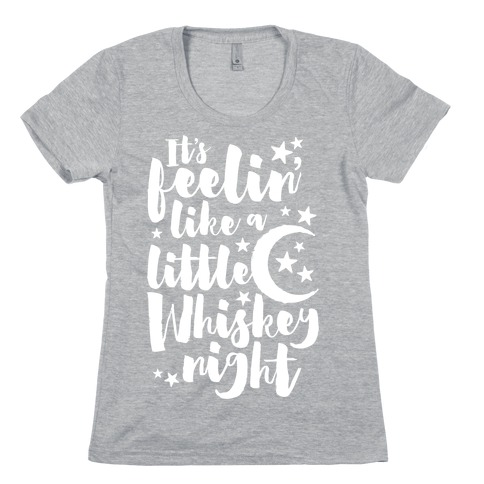 It's Feelin' Like A Little Whiskey Night Womens T-Shirt