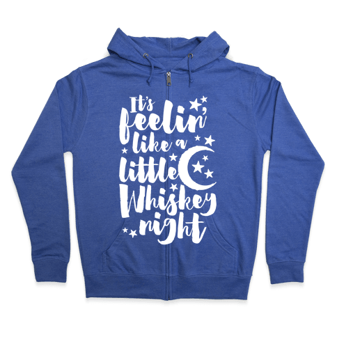 It's Feelin' Like A Little Whiskey Night Zip Hoodie