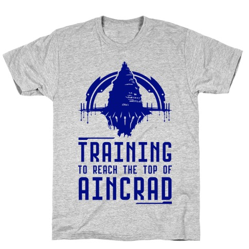 Training to Reach the Top of Aincrad T-Shirt