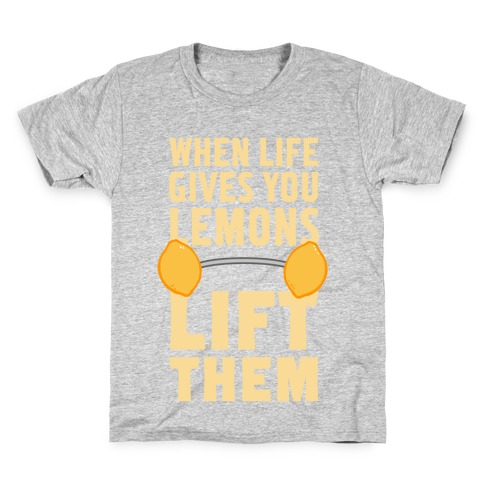 When Life Gives You Lemons, Lift Them! Kids T-Shirt