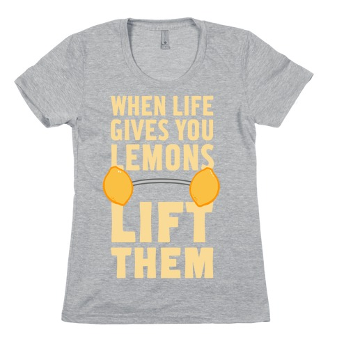 When Life Gives You Lemons, Lift Them! Womens T-Shirt