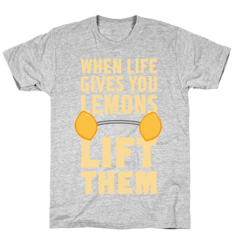 When Life Gives You Lemons, Lift Them! T-Shirt