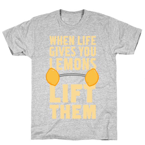 When Life Gives You Lemons, Lift Them! Mens T-Shirt