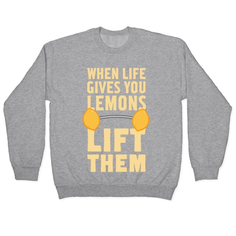 When Life Gives You Lemons, Lift Them! Pullover