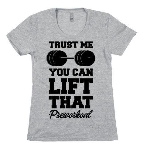 Trust Me You Lift That Womens T-Shirt