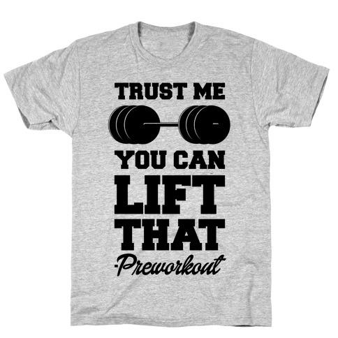 Trust Me You Lift That T-Shirt