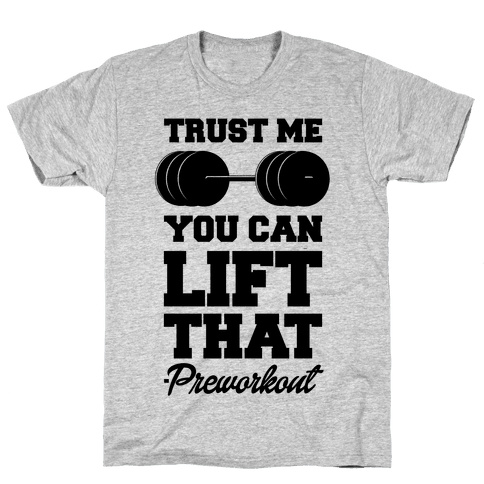 Trust Me You Lift That Mens T-Shirt