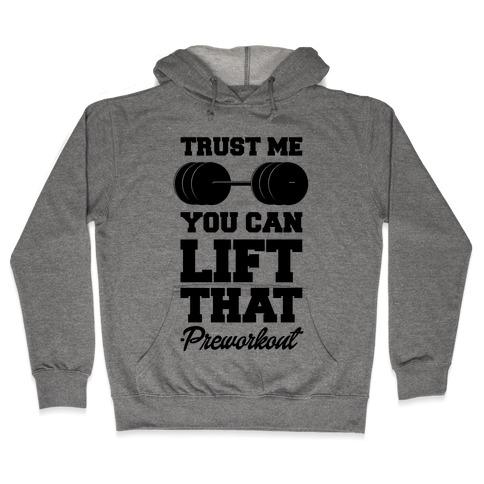 Trust Me You Lift That Hooded Sweatshirt
