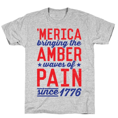Amber Waves Of Pain T-Shirt