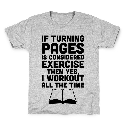 If Turning Pages Is Considered Exercise Kids T-Shirt