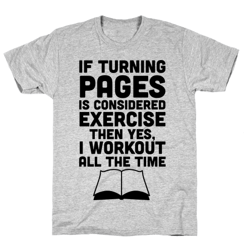 If Turning Pages Is Considered Exercise Mens T-Shirt