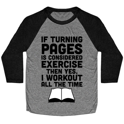 If Turning Pages Is Considered Exercise Baseball Tee