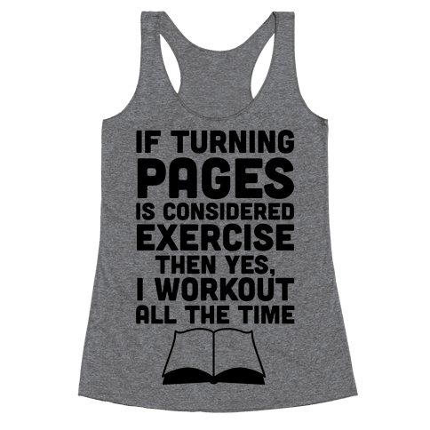 If Turning Pages Is Considered Exercise Racerback Tank Top