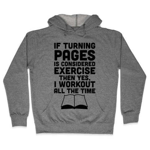 If Turning Pages Is Considered Exercise Hooded Sweatshirt