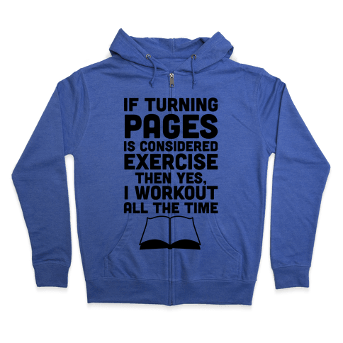 If Turning Pages Is Considered Exercise Zip Hoodie