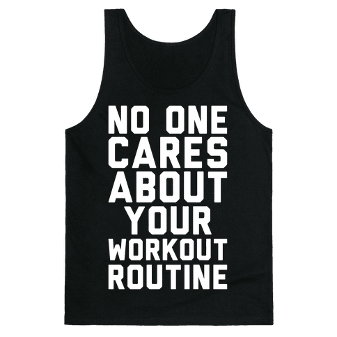 Nobody Cares About Your Workout Routine Tank Top
