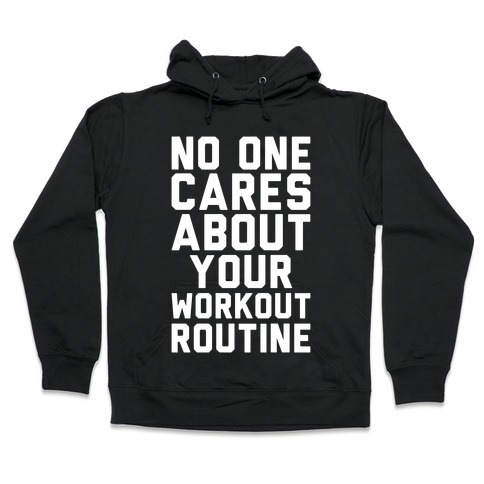 Nobody Cares About Your Workout Routine Hooded Sweatshirt