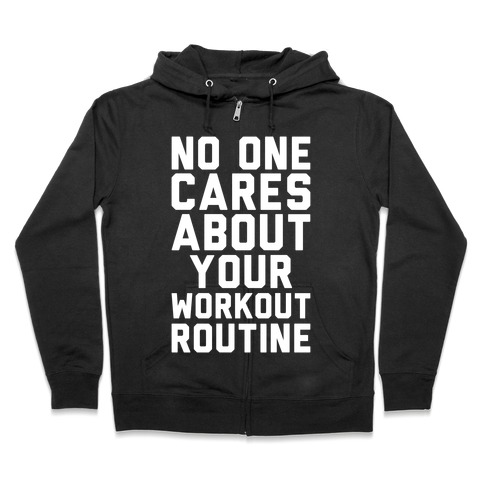Nobody Cares About Your Workout Routine Zip Hoodie