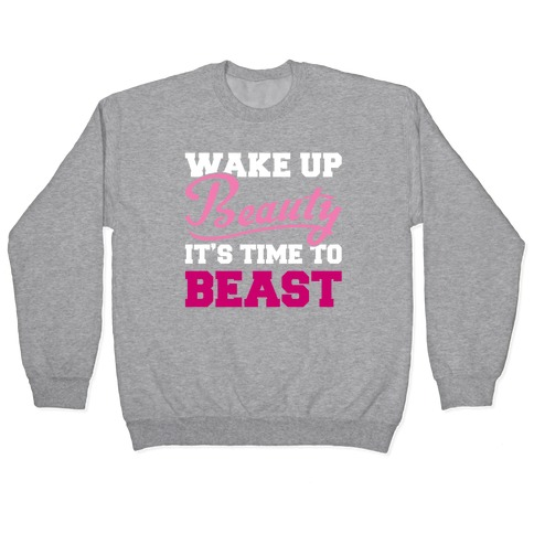 Wake Up Beauty It's Time To Beast Pullover