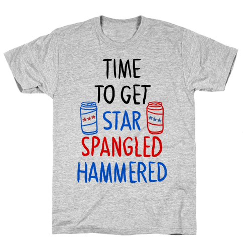 Time To Get Star Spangled Hammered Mens/Unisex T-Shirt