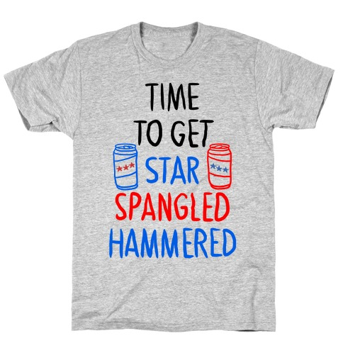 Time To Get Star Spangled Hammered T-Shirt