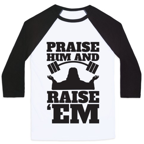 Praise Him and Raise Em' Baseball Tee