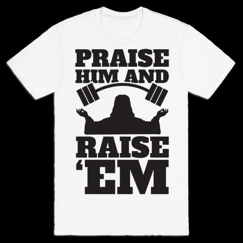 Praise Him and Raise Em'