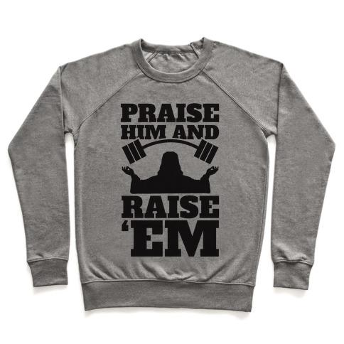 Praise Him and Raise Em' Pullover