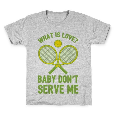 What Is Love? Baby Don't Serve Me Kids T-Shirt