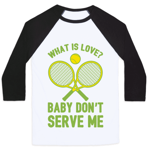 What Is Love? Baby Don't Serve Me Baseball Tee
