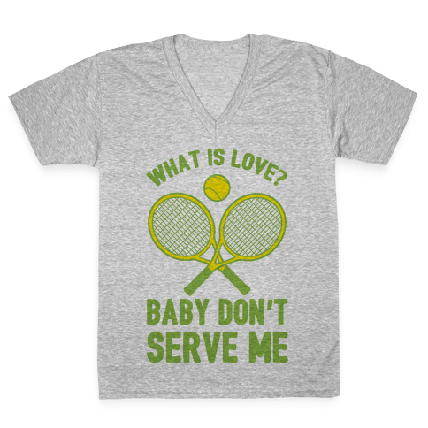 What Is Love? Baby Don't Serve Me V-Neck Tee Shirt