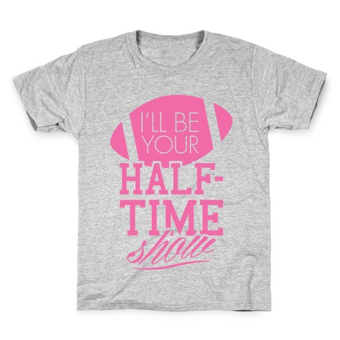 I'll Be Your Half-Time Show Kids T-Shirt