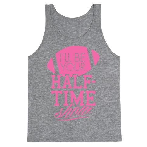 I'll Be Your Half-Time Show Tank Top