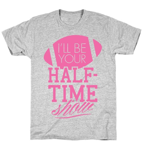I'll Be Your Half-Time Show Mens T-Shirt