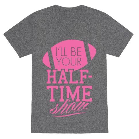 I'll Be Your Half-Time Show V-Neck Tee Shirt