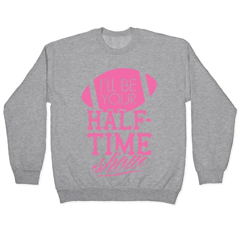I'll Be Your Half-Time Show Pullover