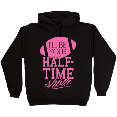 I'll Be Your Half-Time Show Hooded Sweatshirt