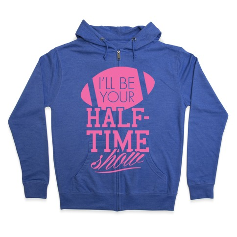 I'll Be Your Half-Time Show Zip Hoodie