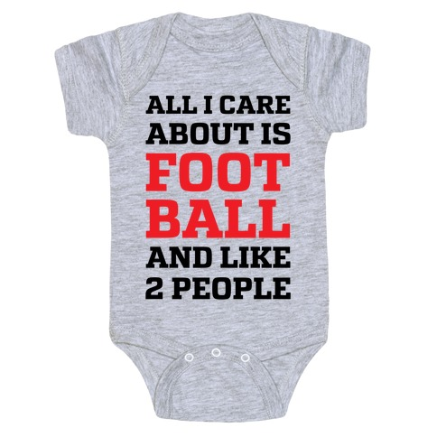 All I Care About Is Football And Like 2 People Baby Onesy
