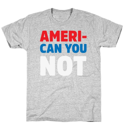 Ameri-Can You Not T-Shirt