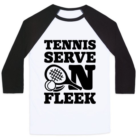 Tennis Serve On Fleek Baseball Tee