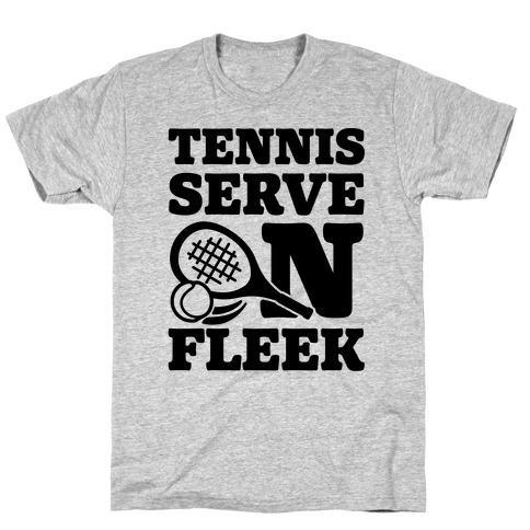 Tennis Serve On Fleek T-Shirt