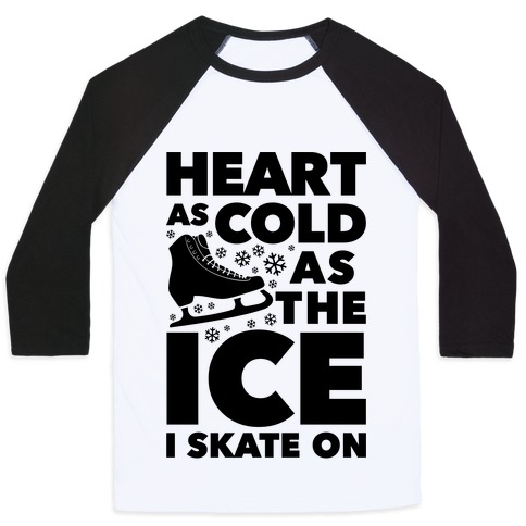 609fd42159 Heart As Cold As The Ice I Skate On Baseball Tee | Activate Apparel