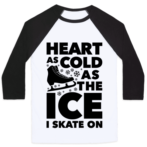 Heart As Cold As The Ice I Skate On Baseball Tee