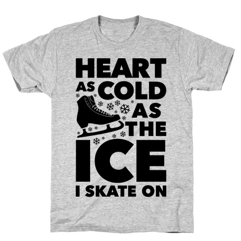 Heart As Cold As The Ice I Skate On T-Shirt