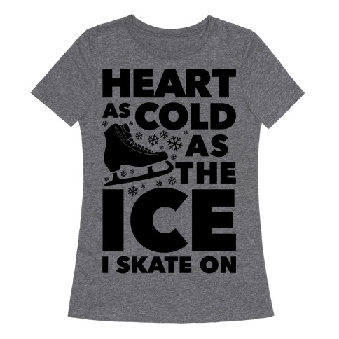 e5542dd070 Heart As Cold As The Ice I Skate On T-Shirt | Activate Apparel