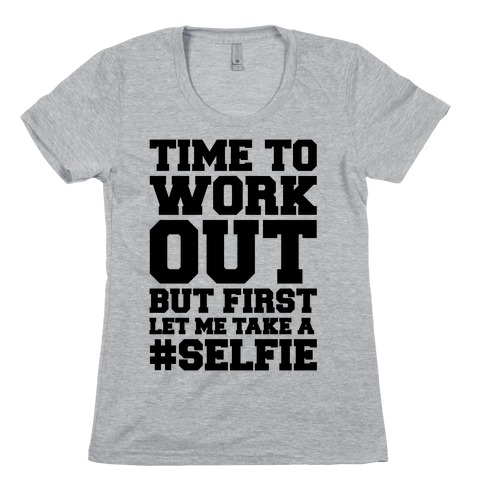 Time To Work Out But First Let Me Take A Selfie Womens T-Shirt