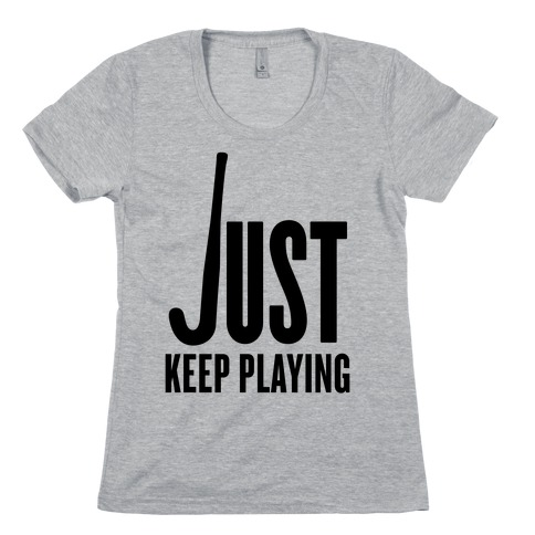 Just Keep Playing Womens T-Shirt
