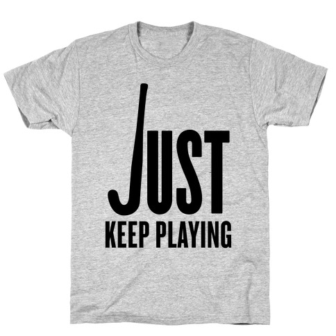 Just Keep Playing Mens T-Shirt
